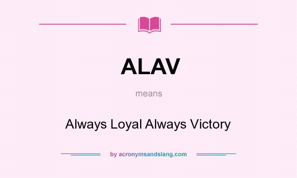 What does ALAV mean? It stands for Always Loyal Always Victory