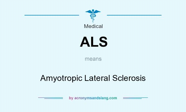 What does ALS mean? It stands for Amyotropic Lateral Sclerosis