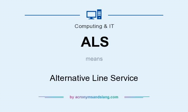 What does ALS mean? It stands for Alternative Line Service