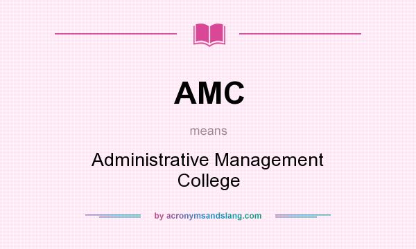 What does AMC mean? It stands for Administrative Management College