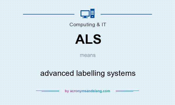 What does ALS mean? It stands for advanced labelling systems