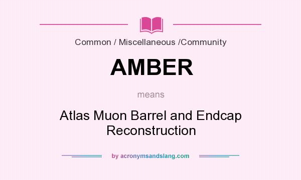 What does AMBER mean? It stands for Atlas Muon Barrel and Endcap Reconstruction