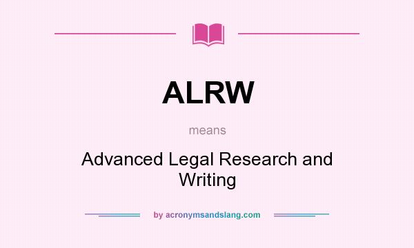 What does ALRW mean? It stands for Advanced Legal Research and Writing