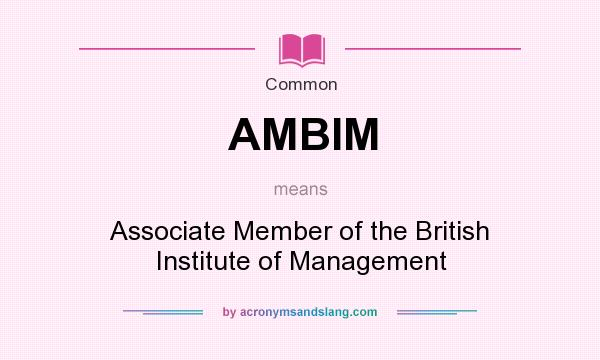 What does AMBIM mean? It stands for Associate Member of the British Institute of Management