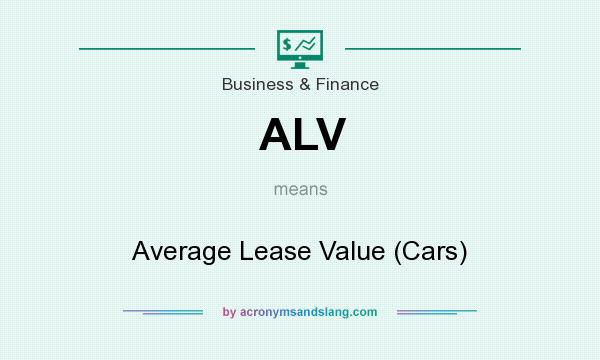 What does ALV mean? It stands for Average Lease Value (Cars)