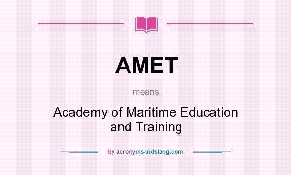 What does AMET mean? It stands for Academy of Maritime Education and Training