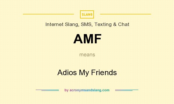What does AMF mean? It stands for Adios My Friends