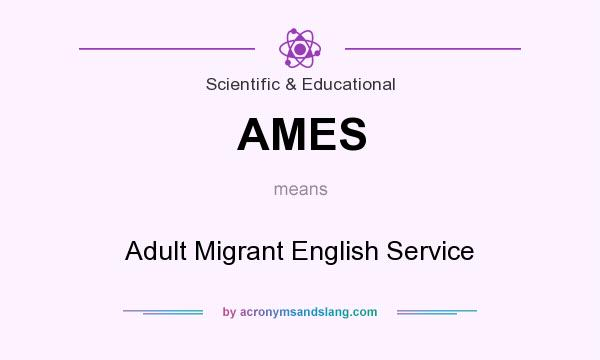 What does AMES mean? It stands for Adult Migrant English Service