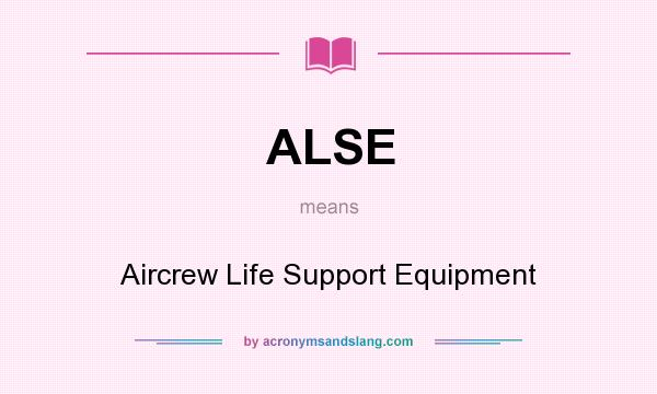 What does ALSE mean? It stands for Aircrew Life Support Equipment