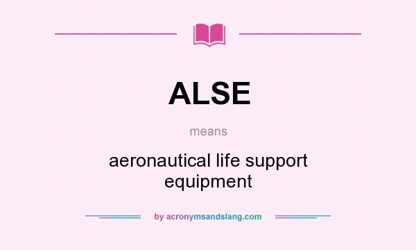 What does ALSE mean? It stands for aeronautical life support equipment