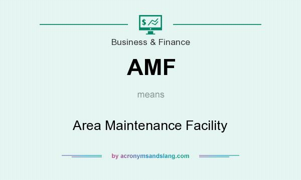What does AMF mean? It stands for Area Maintenance Facility