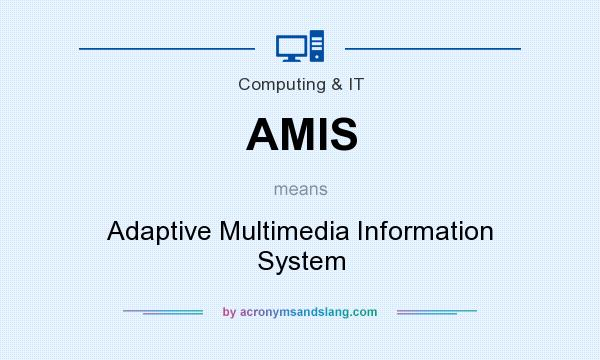 What does AMIS mean? It stands for Adaptive Multimedia Information System