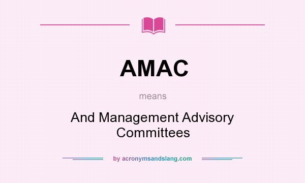 What does AMAC mean? It stands for And Management Advisory Committees
