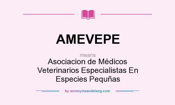 What does AMEVEPE mean? It stands for Asociacion de Médicos Veterinarios Especialistas En Especies Pequñas