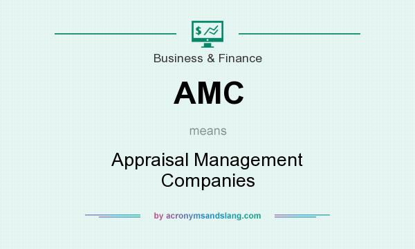 What does AMC mean? It stands for Appraisal Management Companies