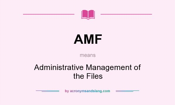 What does AMF mean? It stands for Administrative Management of the Files
