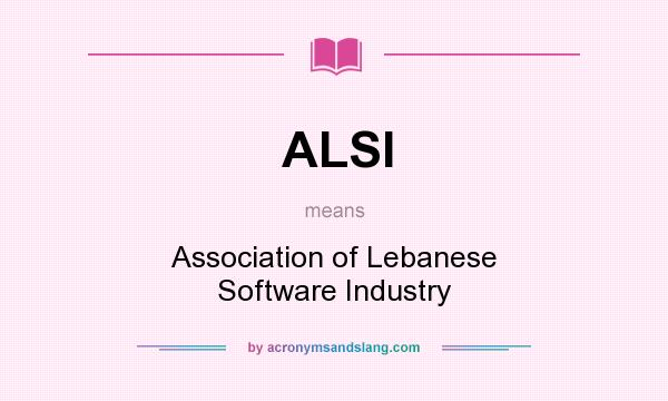 What does ALSI mean? It stands for Association of Lebanese Software Industry