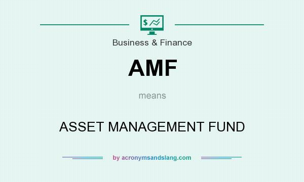 What does AMF mean? It stands for ASSET MANAGEMENT FUND
