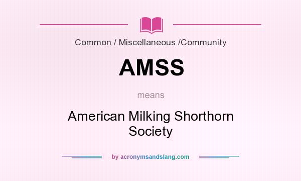 What does AMSS mean? It stands for American Milking Shorthorn Society