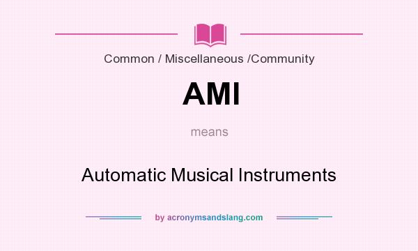 What does AMI mean? It stands for Automatic Musical Instruments