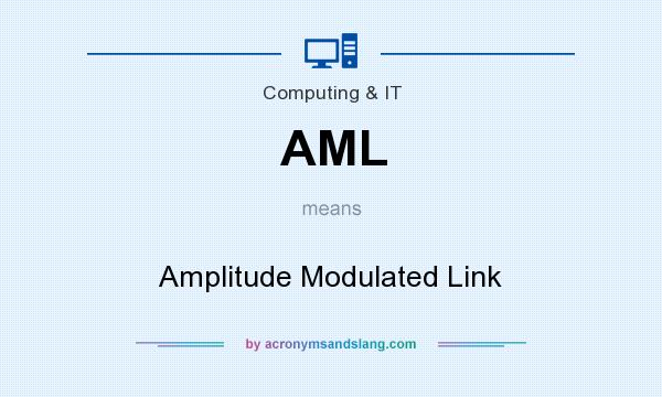 What does AML mean? It stands for Amplitude Modulated Link