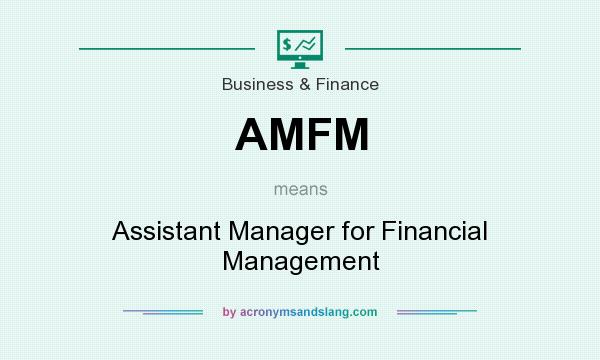 What does AMFM mean? It stands for Assistant Manager for Financial Management