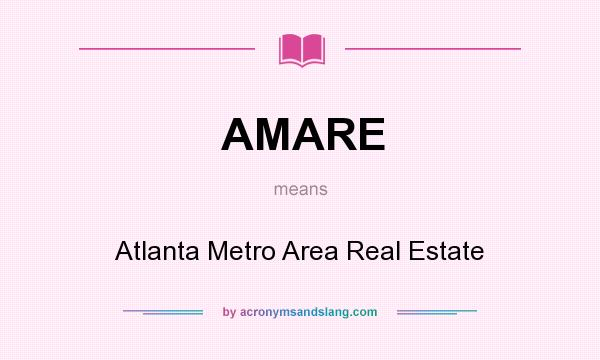 What does AMARE mean? It stands for Atlanta Metro Area Real Estate