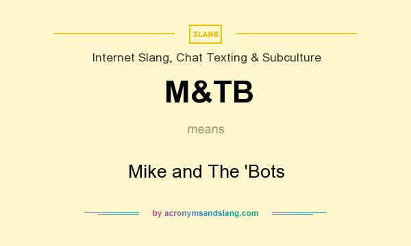 What does M&TB mean? It stands for Mike and The `Bots