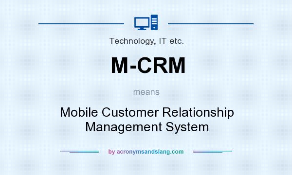 What does M-CRM mean? It stands for Mobile Customer Relationship Management System