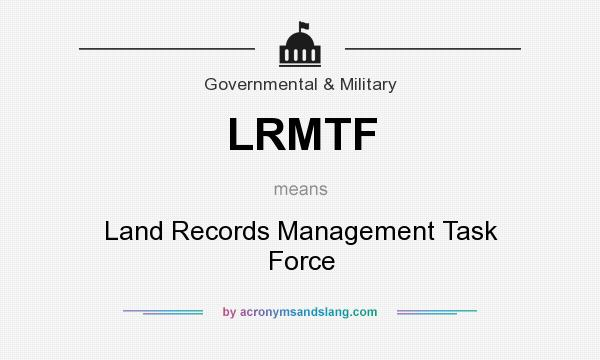 What does LRMTF mean? It stands for Land Records Management Task Force