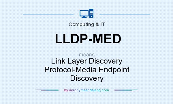 What does LLDP-MED mean? It stands for Link Layer Discovery Protocol-Media Endpoint Discovery