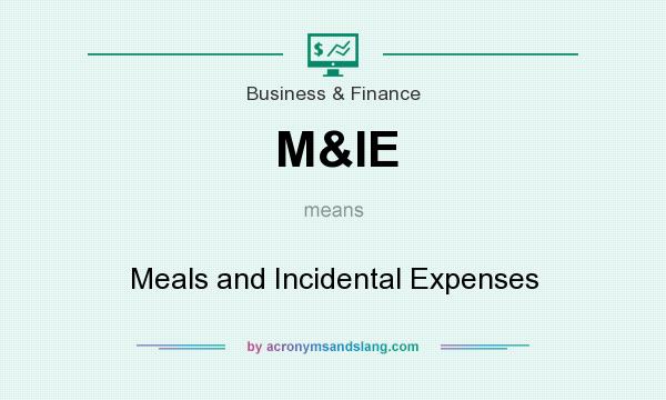 What does M&IE mean? It stands for Meals and Incidental Expenses