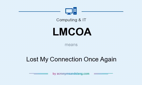 What does LMCOA mean? It stands for Lost My Connection Once Again
