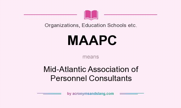 What does MAAPC mean? It stands for Mid-Atlantic Association of Personnel Consultants