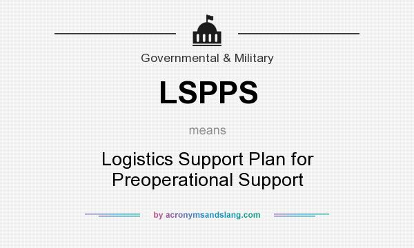 What does LSPPS mean? It stands for Logistics Support Plan for Preoperational Support