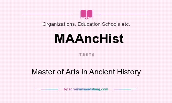 What does MAAncHist mean? It stands for Master of Arts in Ancient History