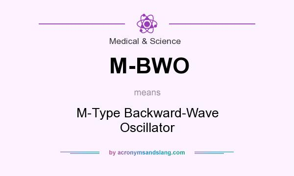 What does M-BWO mean? It stands for M-Type Backward-Wave Oscillator