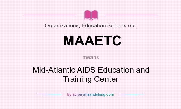 What does MAAETC mean? It stands for Mid-Atlantic AIDS Education and Training Center