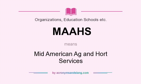 What does MAAHS mean? It stands for Mid American Ag and Hort Services