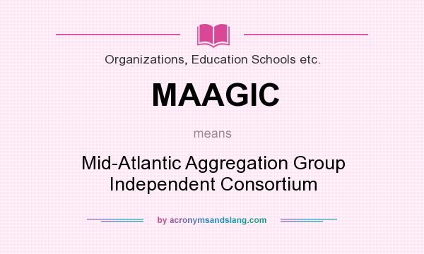 What does MAAGIC mean? It stands for Mid-Atlantic Aggregation Group Independent Consortium