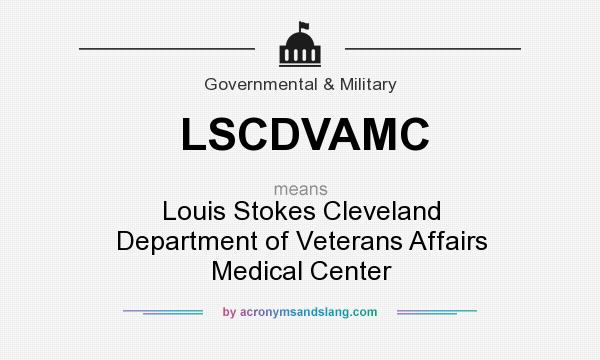 What does LSCDVAMC mean? It stands for Louis Stokes Cleveland Department of Veterans Affairs Medical Center