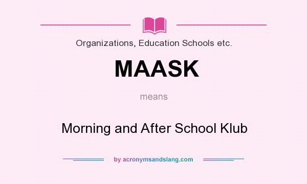 What does MAASK mean? It stands for Morning and After School Klub