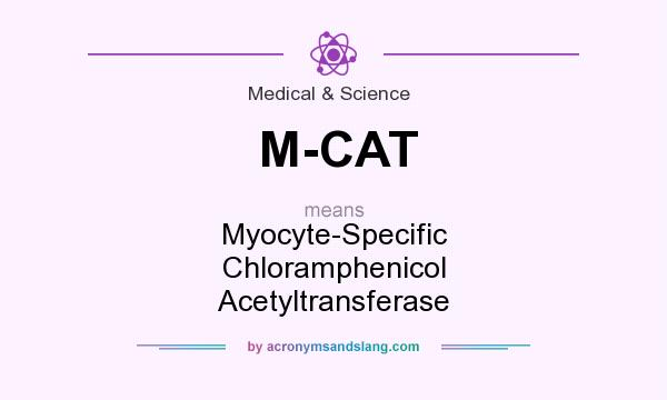 What does M-CAT mean? It stands for Myocyte-Specific Chloramphenicol Acetyltransferase
