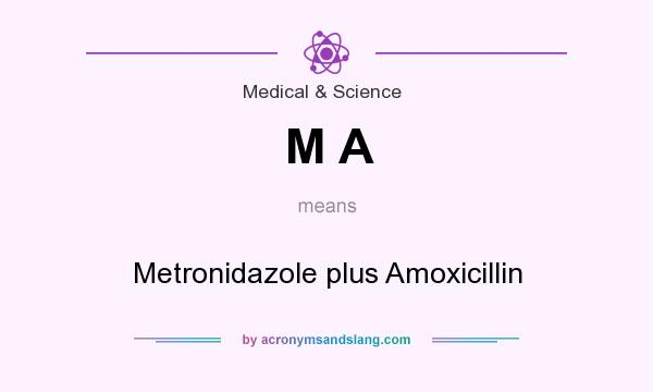 What does M A mean? It stands for Metronidazole plus Amoxicillin