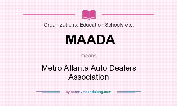 What does MAADA mean? It stands for Metro Atlanta Auto Dealers Association