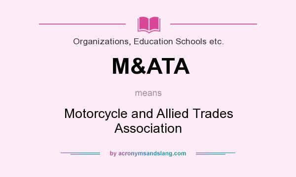 What does M&ATA mean? It stands for Motorcycle and Allied Trades Association