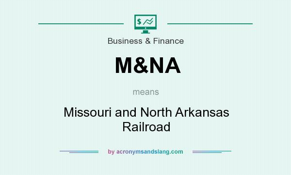 What does M&NA mean? It stands for Missouri and North Arkansas Railroad
