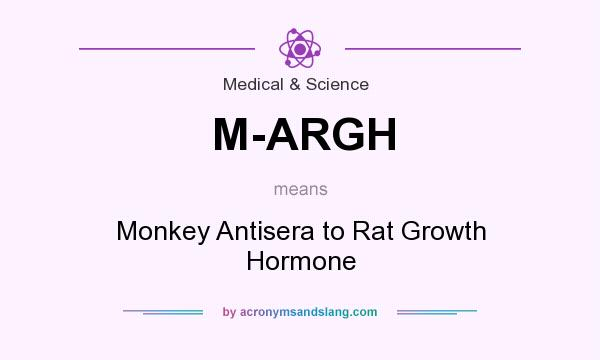 What does M-ARGH mean? It stands for Monkey Antisera to Rat Growth Hormone