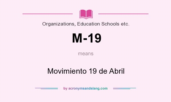 What does M-19 mean? It stands for Movimiento 19 de Abril
