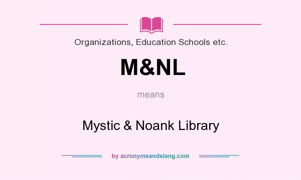 What does M&NL mean? It stands for Mystic & Noank Library